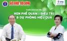 Truyền hình trực tuyến: Hen phế quản - Điều trị và dự phòng hiệu quả